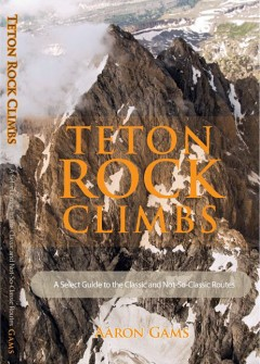 Teton Rock Climbs - by Aaron Gams