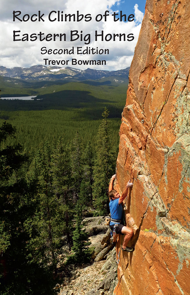 Rock Climbs of the Eastern Big Horns, 2nd Ed. - by Trevor Bowman